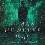 The Man He Never Was A Modern Reimagining of Jekyll and   Hyde, James L. Rubart