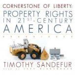 Cornerstone of Liberty Property Rights in 21stCentury America, Timothy Sandefur