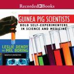 Guinea Pig Scientists Bold Self-Experimenters in Science and Medicine, Leslie Dendy