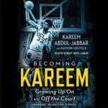Becoming Kareem Growing Up On and Off the Court, Kareem Abdul-Jabbar