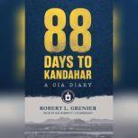 88 Days to Kandahar A CIA Diary, Robert L. Grenier