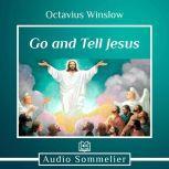 Go and Tell Jesus, Octavius Winslow