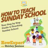 How To Teach Sunday School Your Step By Step Guide To Teaching Sunday School, HowExpert
