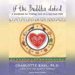 If the Buddha Dated A Handbook for Finding Love on a Spiritual Path, Ph.D. Kasl