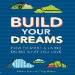 Build Your Dreams How the Rich Stay Rich in Good Times and Bad, Chip Hiden