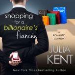 Shopping for a Billionaire's Fiancee, Julia Kent