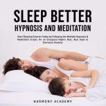 Sleep Better Hypnosis and Meditation: Start Sleeping Smarter Today by Following the Multiple Hypnosis& Meditation Scripts for an Energized Night's Rest, Also Used to Overcome Anxiety!, Harmony Academy