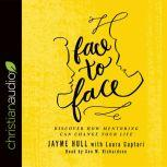 Face to Face Discover How Mentoring Can Change Your Life, Jayme Hull