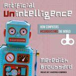 Artificial Unintelligence How Computers Misunderstand the World, Meredith Broussard