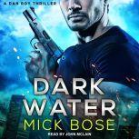Dark Water A Dan Roy Thriller, Mick Bose