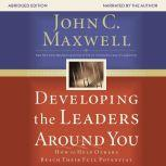 Developing the Leaders Around You How to Help Others Reach Their Full Potential, John C. Maxwell