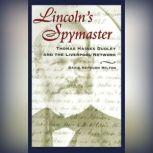 Lincoln's Spymaster Thomas Haines Dudley and the Liverpool Network, David Hepburn Milton
