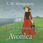 Further Chronicles of Avonlea, L. M. Montgomery