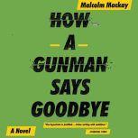 How a Gunman Says Goodbye, Malcolm Mackay