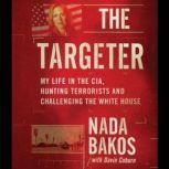 The Targeter My  Life in the CIA, Hunting Terrorists and Challenging the White House, Nada Bakos