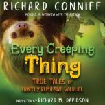 Every Creeping Thing True Tales of Faintly Repulsive Wildlife, Richard Conniff