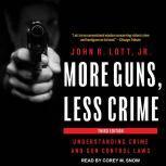 More Guns, Less Crime Understanding Crime and Gun Control Laws, Jr. Lott