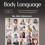 Body Language Understanding Manipulation, Flirtation, and Negotiation, John Adamssen