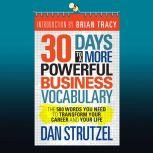 30 Days to a More Powerful Business Vocabulary The 500 Words You Need to Transform Your Career and Your Life, Dan Strutzel