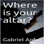 Where is your altar?, Gabriel Agbo