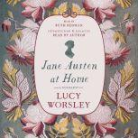 Jane Austen at Home A Biography, Lucy Worsley