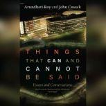 Things That Can and Cannot Be Said Essays and Conversations, Arundhati Roy; John Cusack