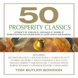 50 Prosperity Classics Attract It, Create It, Manage It, Share It - Wisdom From the Most Valuable Books on Wealth Creation and Abundance, Tom Butler-Bowdon