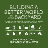 Building a Better World in Your Backyard Instead of Being Angry at Bad Guys, Paul Wheaton