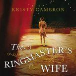 The Ringmaster's Wife, Kristy Cambron