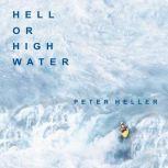 Hell or High Water Surviving Tibet's Tsangpo River, Peter Heller
