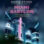 Miami Babylon Crime, Wealth, and Power---A Dispatch from the Beach, Gerald Posner