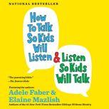 How to Talk So Kids Will Listen & Listen So Kids Will Talk, Adele Faber