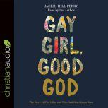 Gay Girl, Good God The Story of Who I Was, and Who God Has Always Been