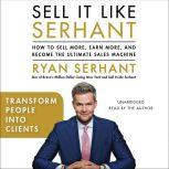 Transform People into Clients Sales Hooks from Sell It Like Serhant with Exclusive Audio Content, Ryan Serhant