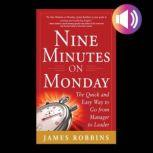 Nine Minutes on Monday: The Quick and Easy Way to Go From Manager to Leader, James Robbins