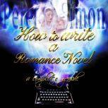 How to Write a Romance Novel a complete guide, Peter C. Simon