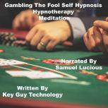 Gambling The Fool Self Hypnosis Hypnotherapy Meditation, Key Guy Technology