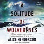 A Solitude of Wolverines A Novel of Suspense, Alice Henderson