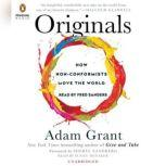 Originals How Nonconformists Move the World Forward, Adam Grant