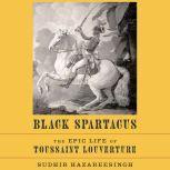 Black Spartacus The Epic Life of Toussaint Louverture, Sudhir Hazareesingh