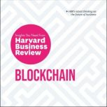 Blockchain: The Insights You Need from Harvard Business Review, Harvard Business Review
