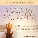 Yoga & Ayurveda Self-Healing and Self-Realization, Dr. David Frawley
