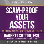 Scam-Proof Your Assets Guarding Against Widespread Deception, Garrett Sutton