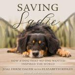 Saving Sadie How a Dog That No One Wanted Inspired the World, Joal Derse Dauer