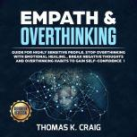Empath & Overthinking: Guide for Highly Sensitive People. Stop overthinking with Emotional Healing., Break Negative Thoughts and Overthinking Habits to Gain Self-Confidence - I, Thomas K. Craig
