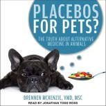 Placebos for Pets? The Truth About Alternative Medicine in Animals, VMD Mckenzie