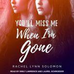 You'll Miss Me When I'm Gone, Rachel Lynn Solomon