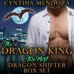 Dragon King 2 Part Dragon Shifter Box Set Paranormal Fantasy Shifter Romance, Cynthia Mendoza