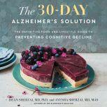 The 30-Day Alzheimer's Solution The Definitive Food and Lifestyle Guide to Preventing Cognitive Decline, Dean Sherzai