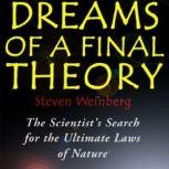 Dreams of a Final Theory The Scientists Search for the Ultimate Laws of Nature, Steven Weinberg